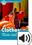 Oxford Read and Discover Level 6 Clothes Then and Now Audio cover